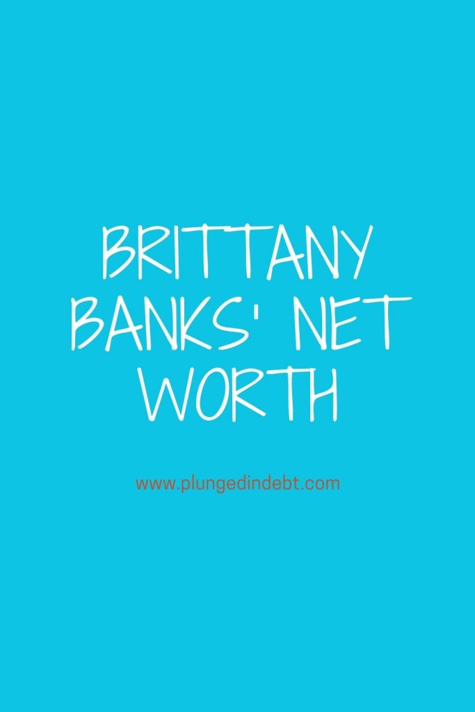 Brittany banks' net worth