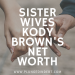 Kody Brown Net Worth: How Much is the Sister Wives Patriarch Worth?